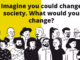 "Slide with question ""Image you could change society. What would you change?"""